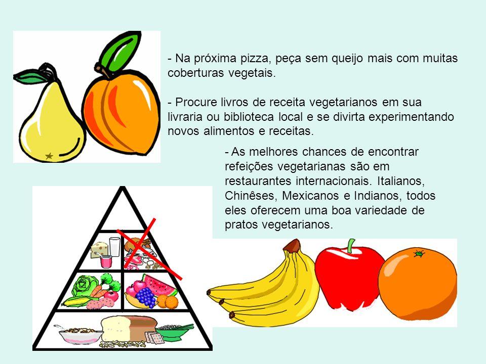 - Peça refeições vegetarianas nos restaurantes ! Até mesmo restaurantes que não oferecem refeições vegetarianas podem preparar massas sem carne ou um
