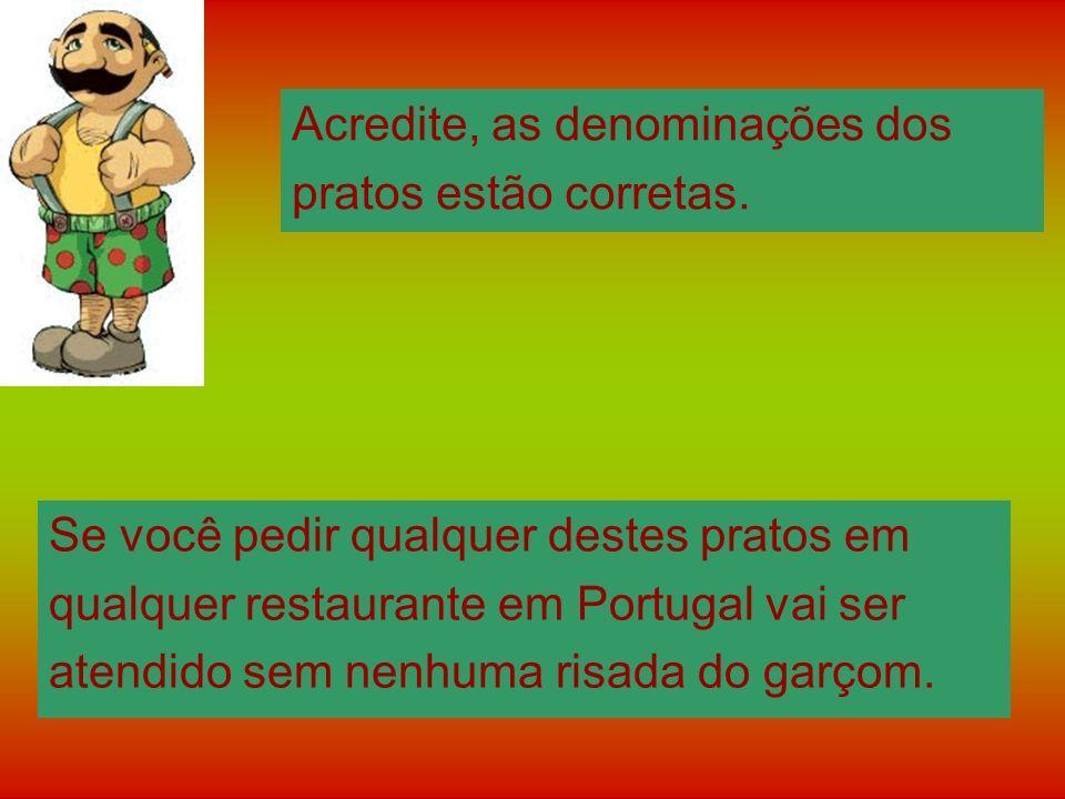 Há muitos motivos para se visitar Portugal. Mas o principal deles é, com certeza, a culinária. Já estive na terra de Camões e garanto. Em Portugal com
