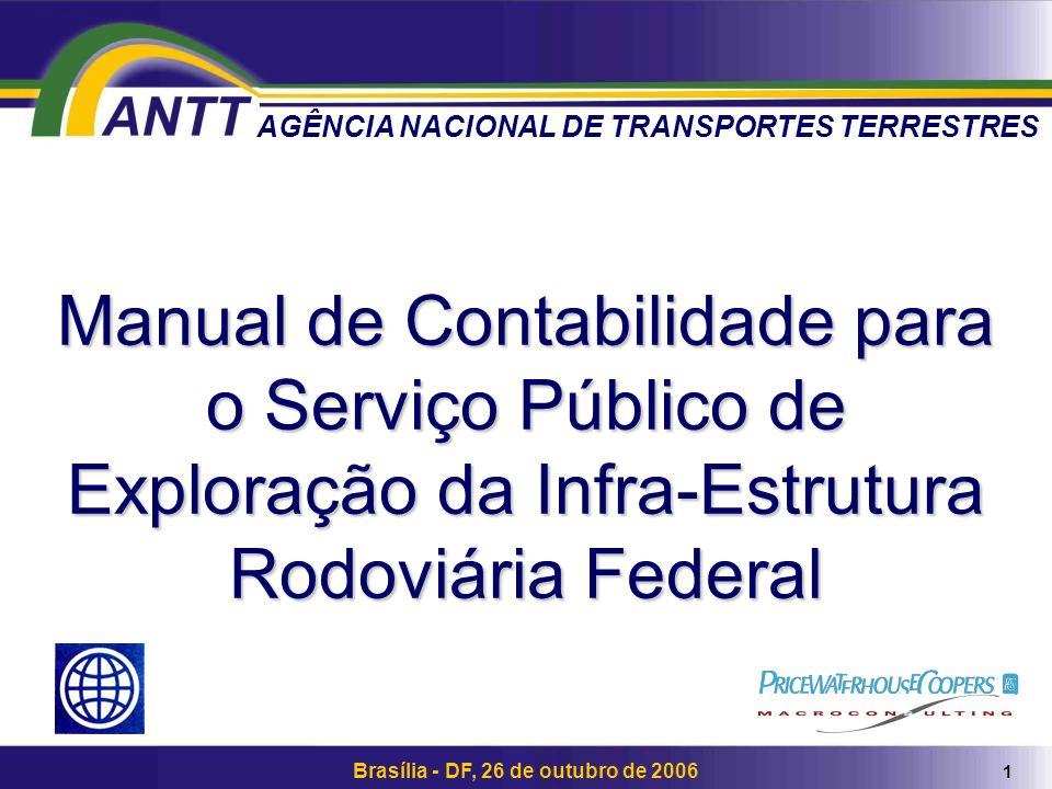 1 Brasília - DF, 26 de outubro de 2006 Manual de Contabilidade para o Serviço Público de Exploração da Infra-Estrutura Rodoviária Federal AGÊNCIA NACIONAL DE TRANSPORTES TERRESTRES