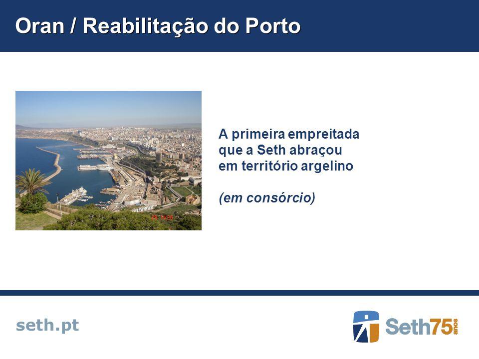 Oran / Reabilitação do Porto seth.pt A primeira empreitada que a Seth abraçou em território argelino (em consórcio)