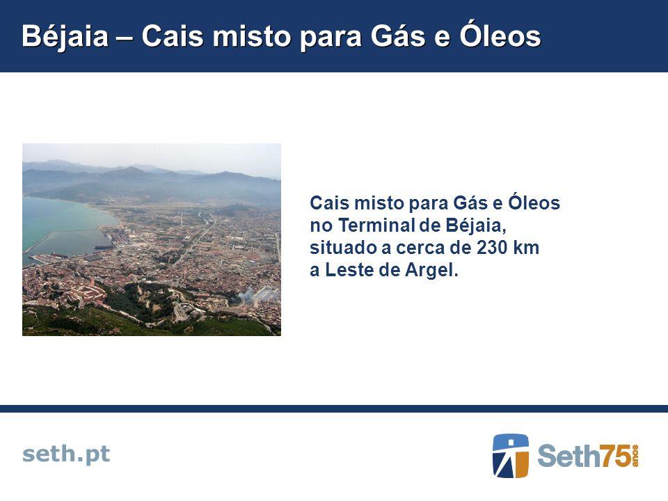 Béjaia – Cais misto para Gás e Óleos seth.pt Cais misto para Gás e Óleos no Terminal de Béjaia, situado a cerca de 230 km a Leste de Argel.
