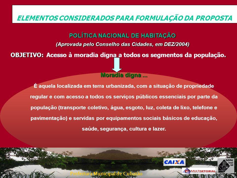 Prefeitura Municipal de Cubatão POLÍTICA NACIONAL DE HABITAÇÃO (Aprovada pelo Conselho das Cidades, em DEZ/2004) OBJETIVO:. OBJETIVO: Acesso à moradia