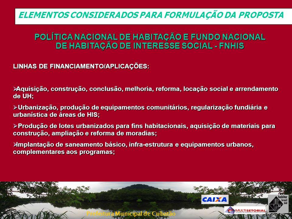 Prefeitura Municipal de Cubatão LINHAS DE FINANCIAMENTO/APLICAÇÕES: Aquisição, construção, conclusão, melhoria, reforma, locação social e arrendamento