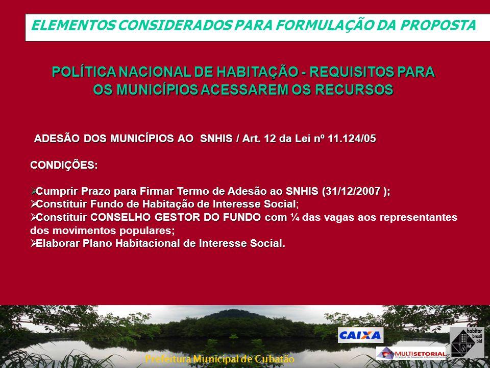 Prefeitura Municipal de Cubatão ADESÃO DOS MUNICÍPIOS AO SNHIS / Art. 12 da Lei nº 11.124/05 ADESÃO DOS MUNICÍPIOS AO SNHIS / Art. 12 da Lei nº 11.124