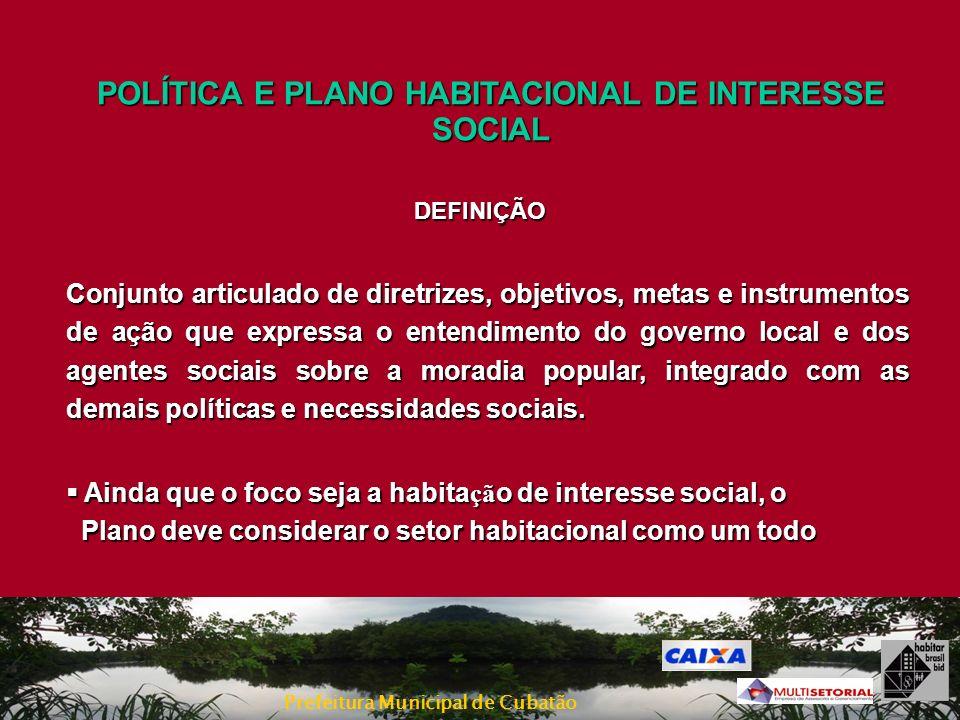Prefeitura Municipal de Cubatão POLÍTICA E PLANO HABITACIONAL DE INTERESSE SOCIAL Conjunto articulado de diretrizes, objetivos, metas e instrumentos d