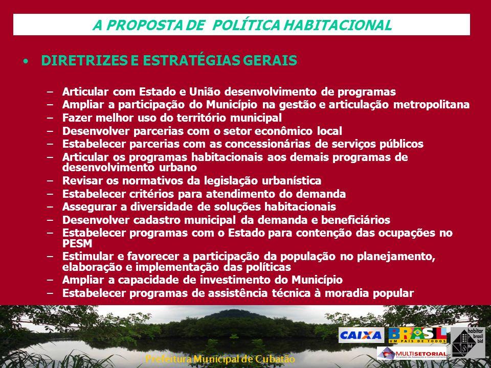 Prefeitura Municipal de Cubatão DIRETRIZES E ESTRATÉGIAS GERAIS –Articular com Estado e União desenvolvimento de programas –Ampliar a participação do