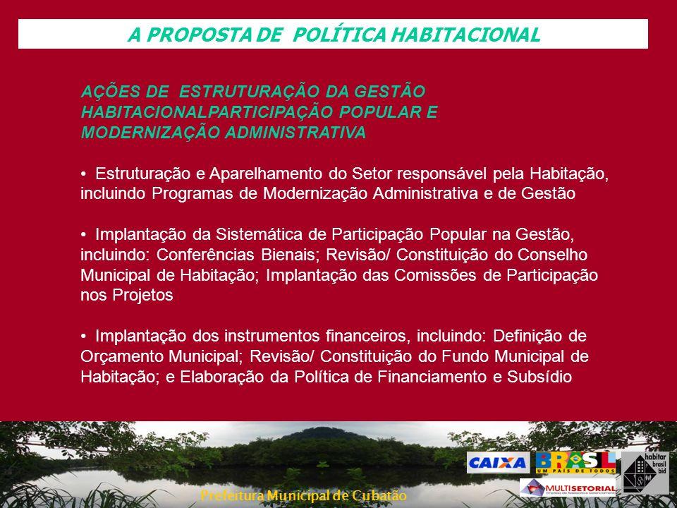 Prefeitura Municipal de Cubatão A PROPOSTA DE POLÍTICA HABITACIONAL AÇÕES DE ESTRUTURAÇÃO DA GESTÃO HABITACIONALPARTICIPAÇÃO POPULAR E MODERNIZAÇÃO AD