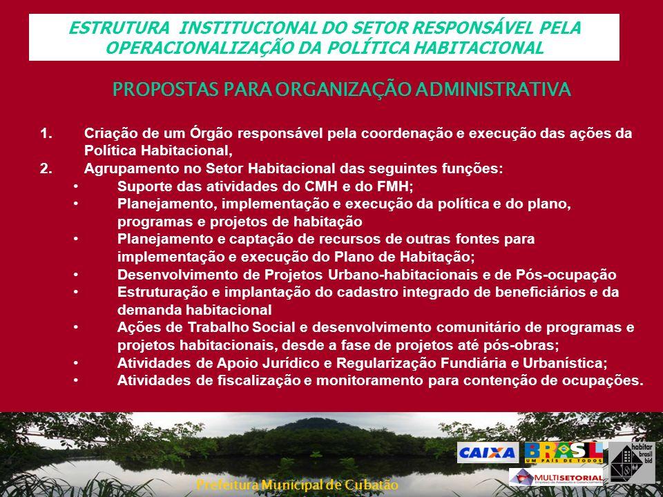 Prefeitura Municipal de Cubatão PROPOSTAS PARA ORGANIZAÇÃO ADMINISTRATIVA 1.Criação de um Órgão responsável pela coordenação e execução das ações da P