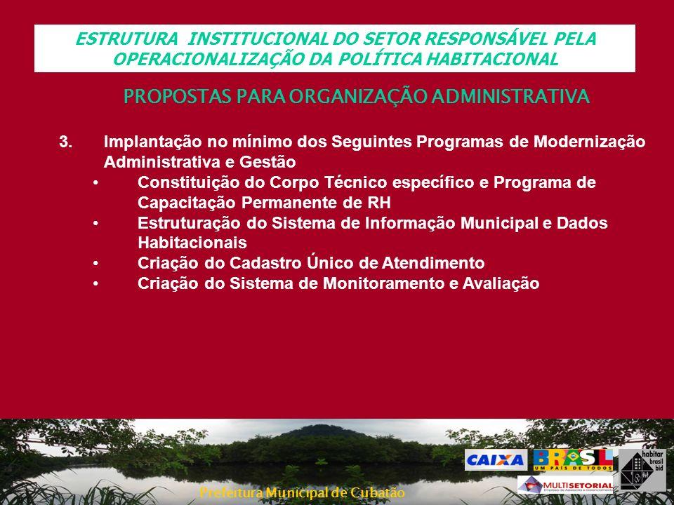 Prefeitura Municipal de Cubatão PROPOSTAS PARA ORGANIZAÇÃO ADMINISTRATIVA 3.Implantação no mínimo dos Seguintes Programas de Modernização Administrati
