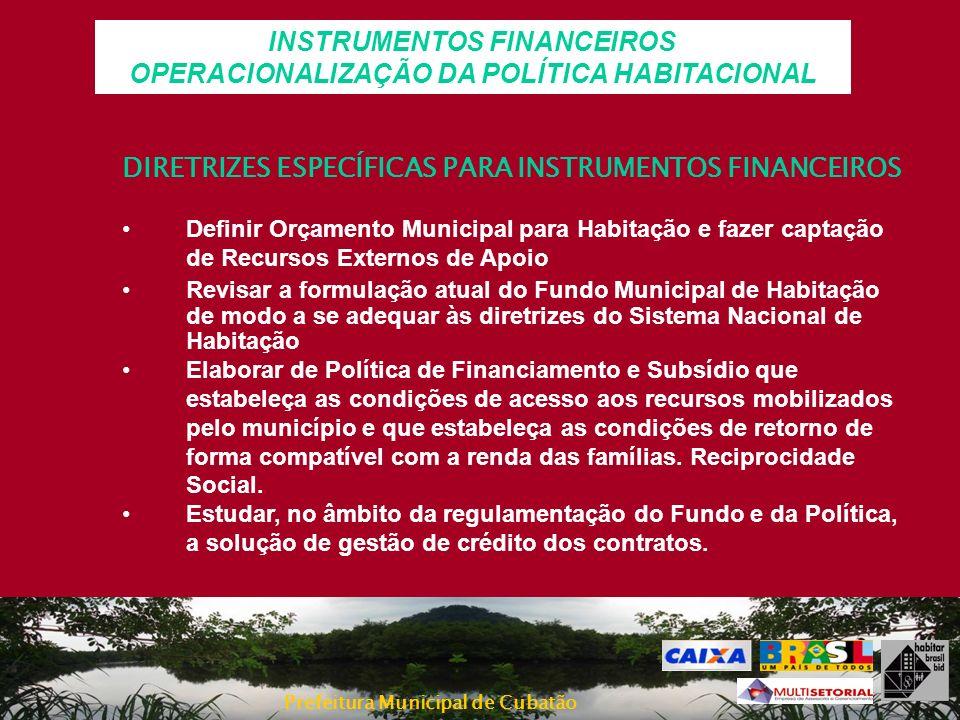 Prefeitura Municipal de Cubatão INSTRUMENTOS FINANCEIROS OPERACIONALIZAÇÃO DA POLÍTICA HABITACIONAL DIRETRIZES ESPECÍFICAS PARA INSTRUMENTOS FINANCEIR