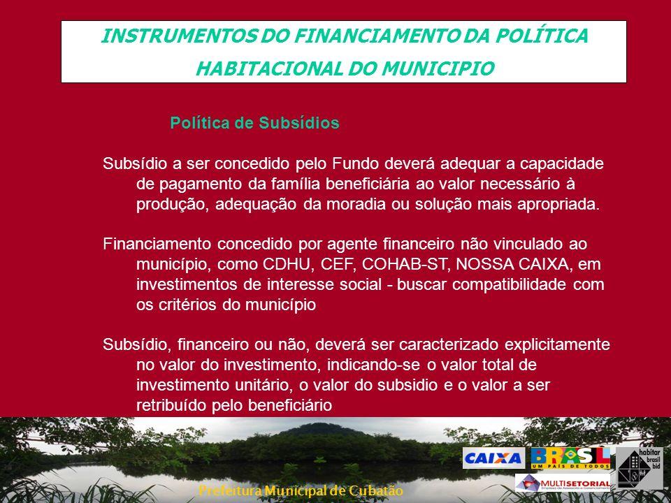 Prefeitura Municipal de Cubatão INSTRUMENTOS DO FINANCIAMENTO DA POLÍTICA HABITACIONAL DO MUNICIPIO Política de Subsídios Subsídio a ser concedido pel