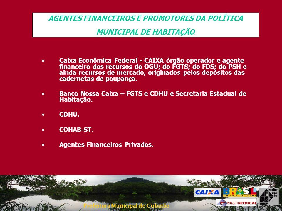 Prefeitura Municipal de Cubatão AGENTES FINANCEIROS E PROMOTORES DA POLÍTICA MUNICIPAL DE HABITAÇÃO Caixa Econômica Federal - CAIXA órgão operador e a