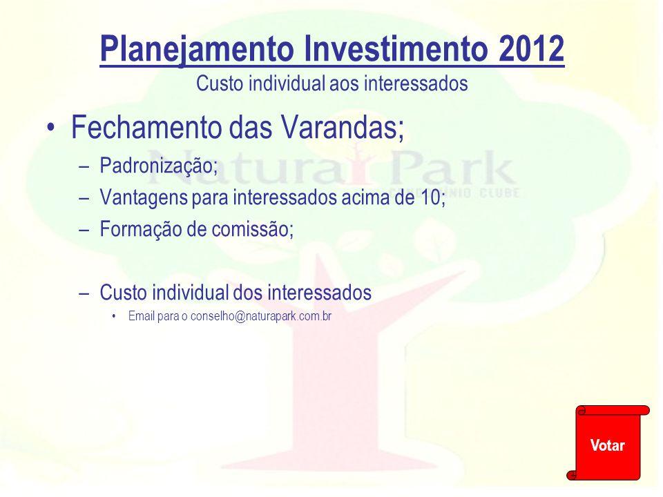 Planejamento Investimento 2012 Custo individual aos interessados Fechamento das Varandas; –Padronização; –Vantagens para interessados acima de 10; –Fo
