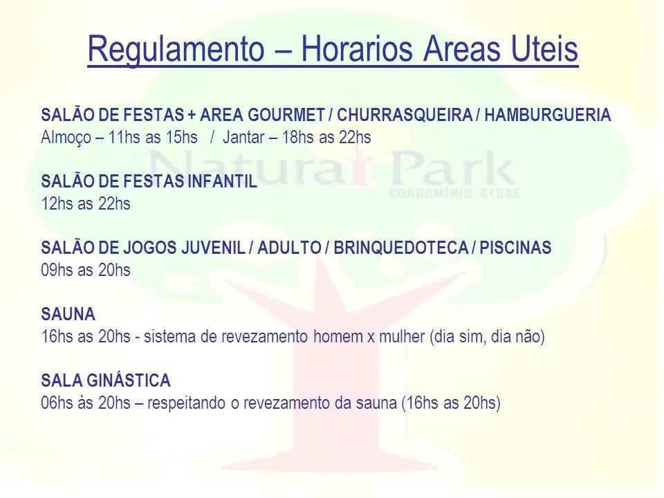 Regulamento – Horarios Areas Uteis SALÃO DE FESTAS + AREA GOURMET / CHURRASQUEIRA / HAMBURGUERIA Almoço – 11hs as 15hs / Jantar – 18hs as 22hs SALÃO D