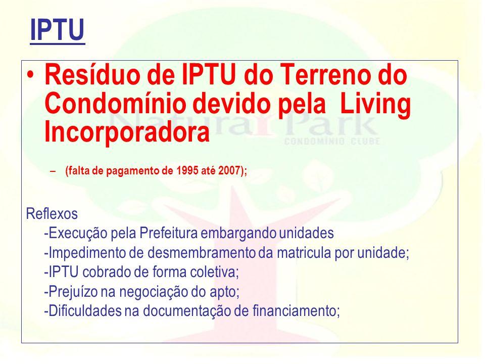 Resíduo de IPTU do Terreno do Condomínio devido pela Living Incorporadora – (falta de pagamento de 1995 até 2007); Reflexos -Execução pela Prefeitura