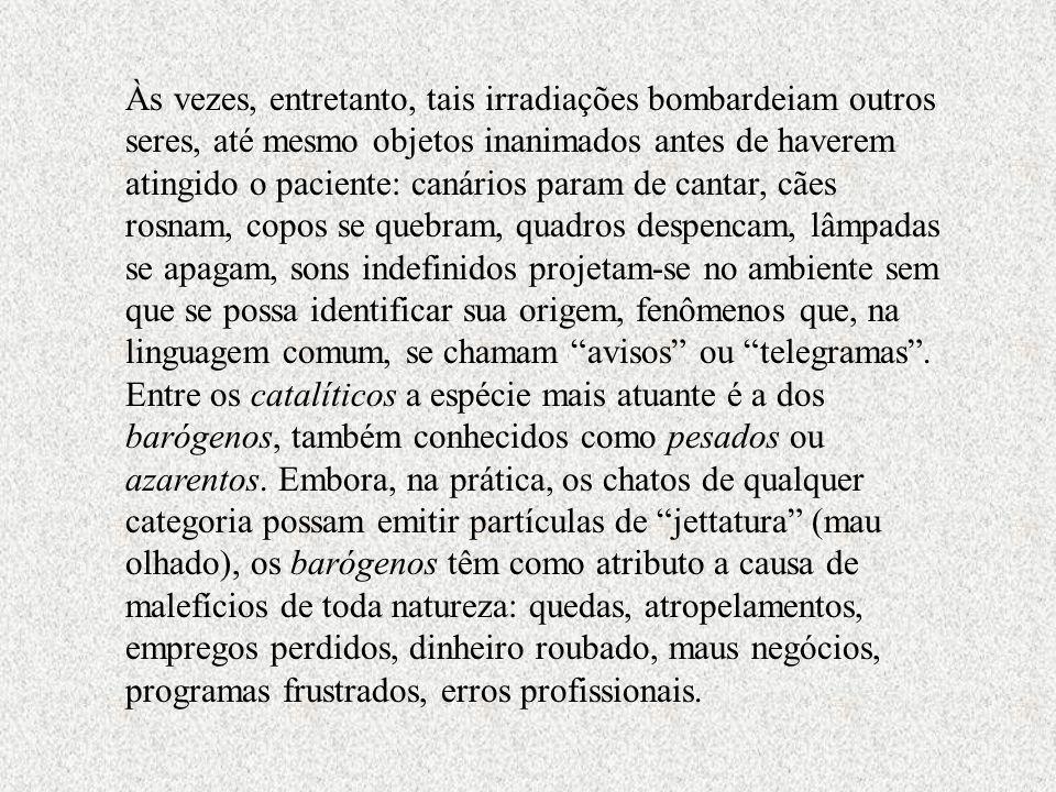 Catalíticos Também chamados subliminares: os que agem por ação de presença (de perto, os chatélites; de longe, os telechatos ou webchatos), sem falar