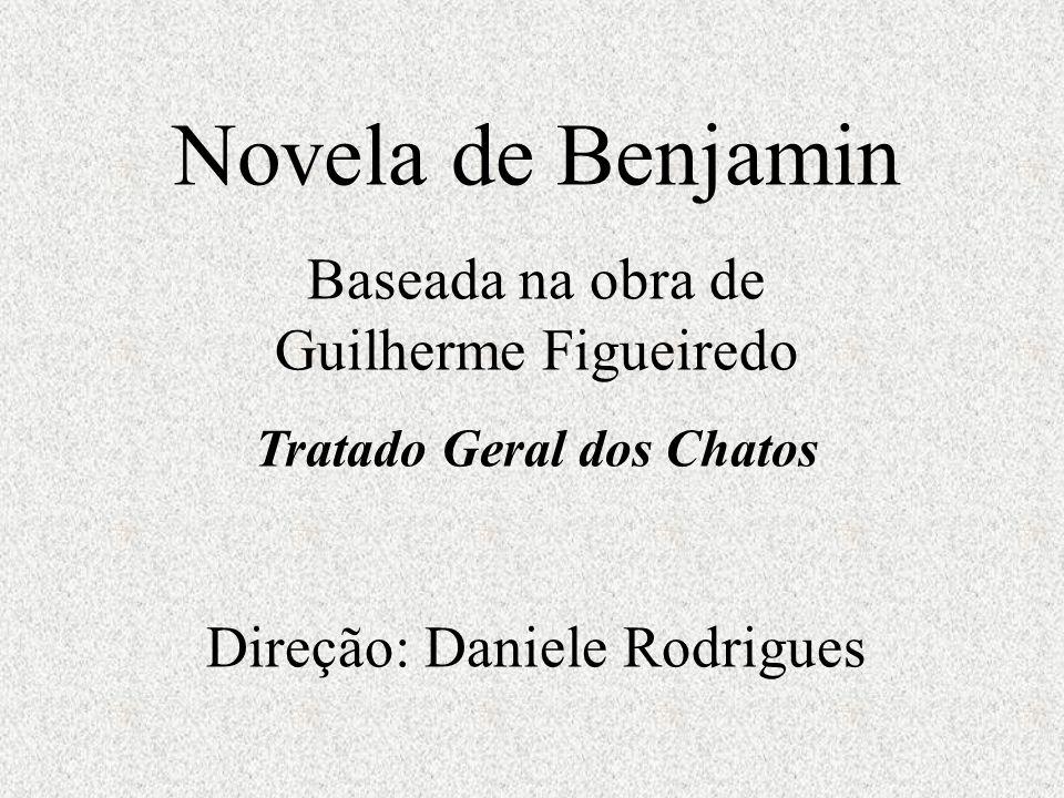 Novela de Benjamin Baseada na obra de Guilherme Figueiredo Tratado Geral dos Chatos Direção: Daniele Rodrigues