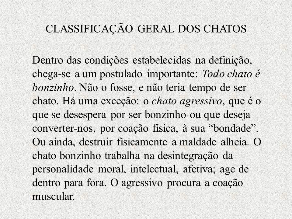 CLASSIFICAÇÃO GERAL DOS CHATOS Dentro das condições estabelecidas na definição, chega-se a um postulado importante: Todo chato é bonzinho.
