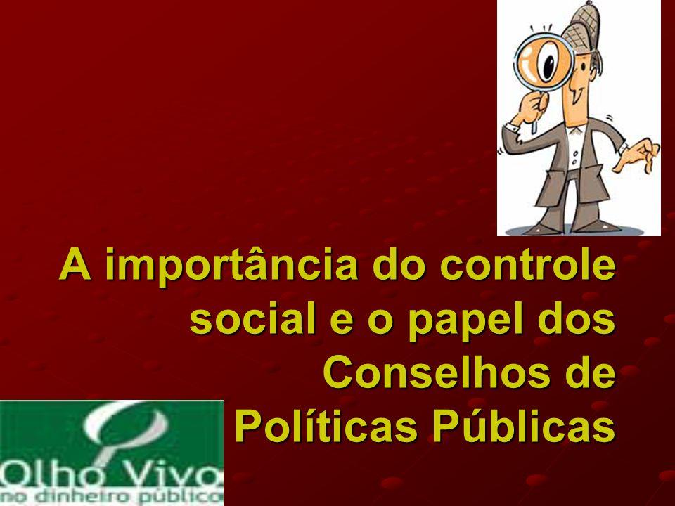 A importância do controle social e o papel dos Conselhos de Políticas Públicas A importância do controle social e o papel dos Conselhos de Políticas Públicas