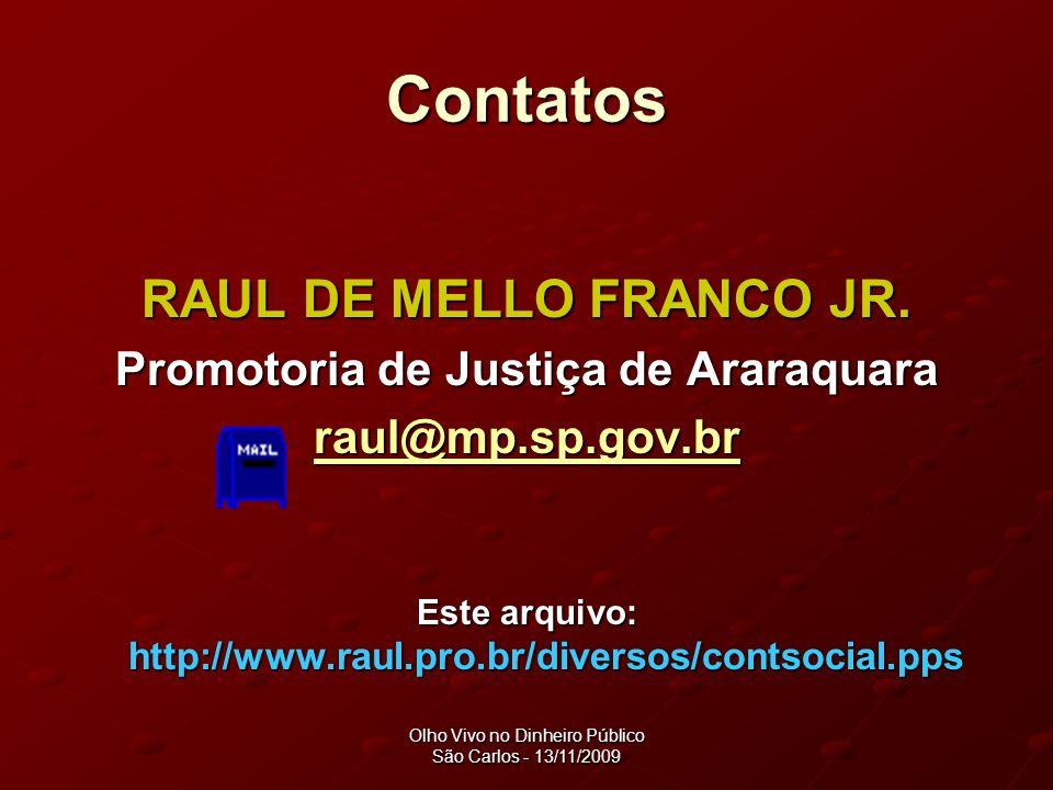 Olho Vivo no Dinheiro Público São Carlos - 13/11/2009 Contatos RAUL DE MELLO FRANCO JR.