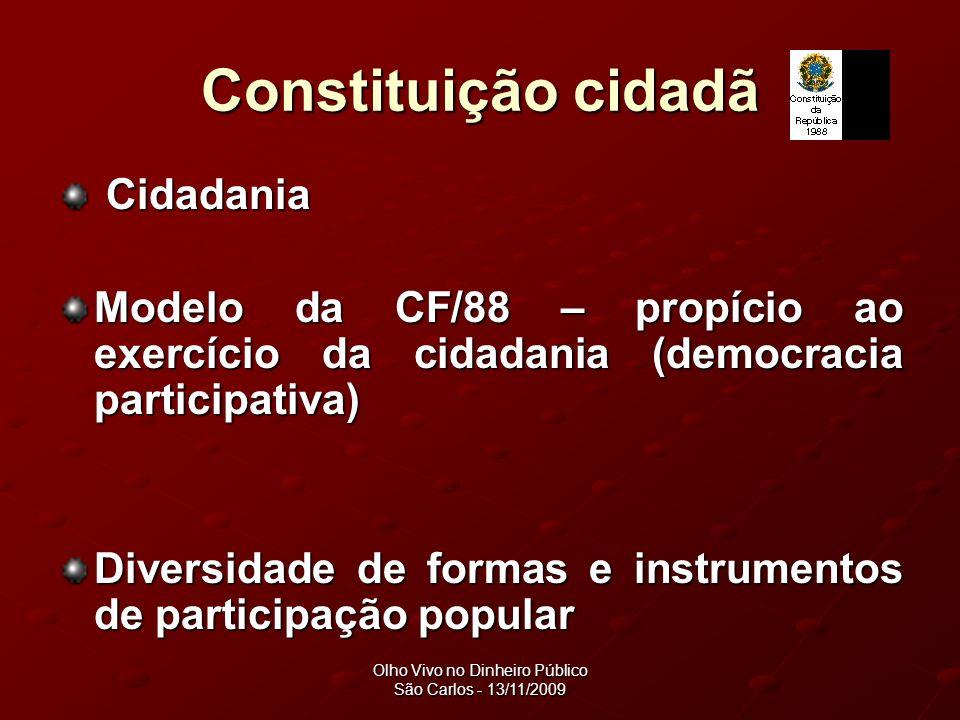 Olho Vivo no Dinheiro Público São Carlos - 13/11/2009 Constituição cidadã Cidadania Cidadania Modelo da CF/88 – propício ao exercício da cidadania (democracia participativa) Diversidade de formas e instrumentos de participação popular