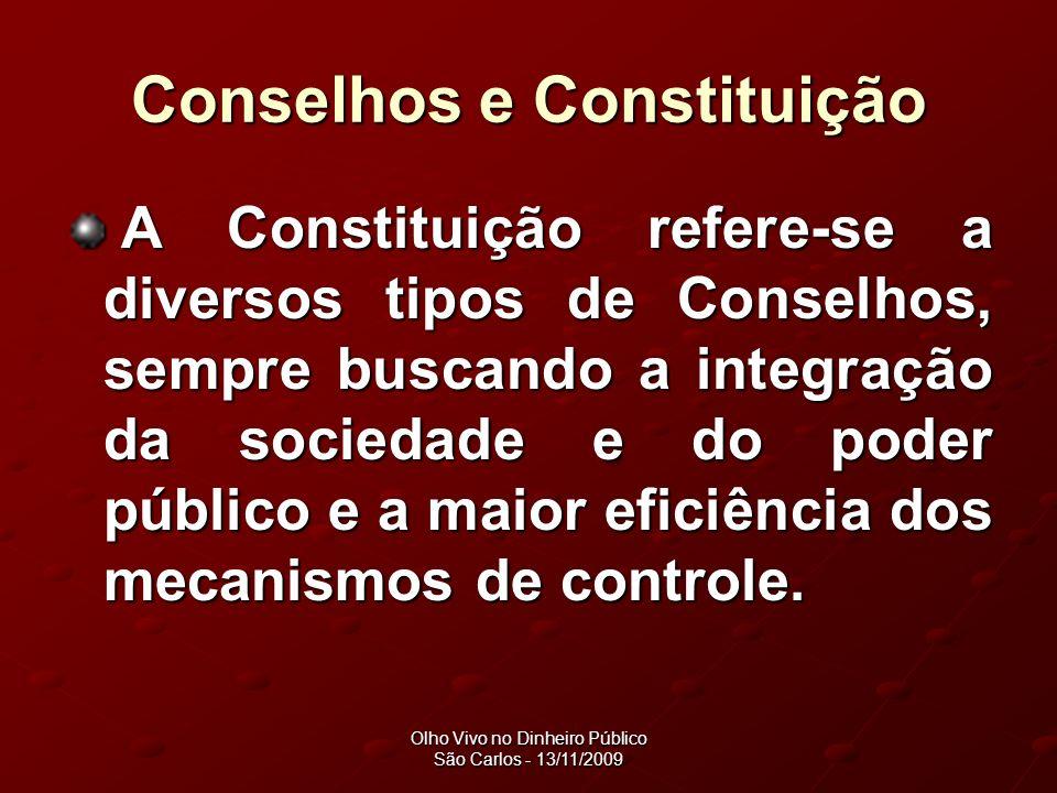 Olho Vivo no Dinheiro Público São Carlos - 13/11/2009 Conselhos e Constituição A Constituição refere-se a diversos tipos de Conselhos, sempre buscando a integração da sociedade e do poder público e a maior eficiência dos mecanismos de controle.