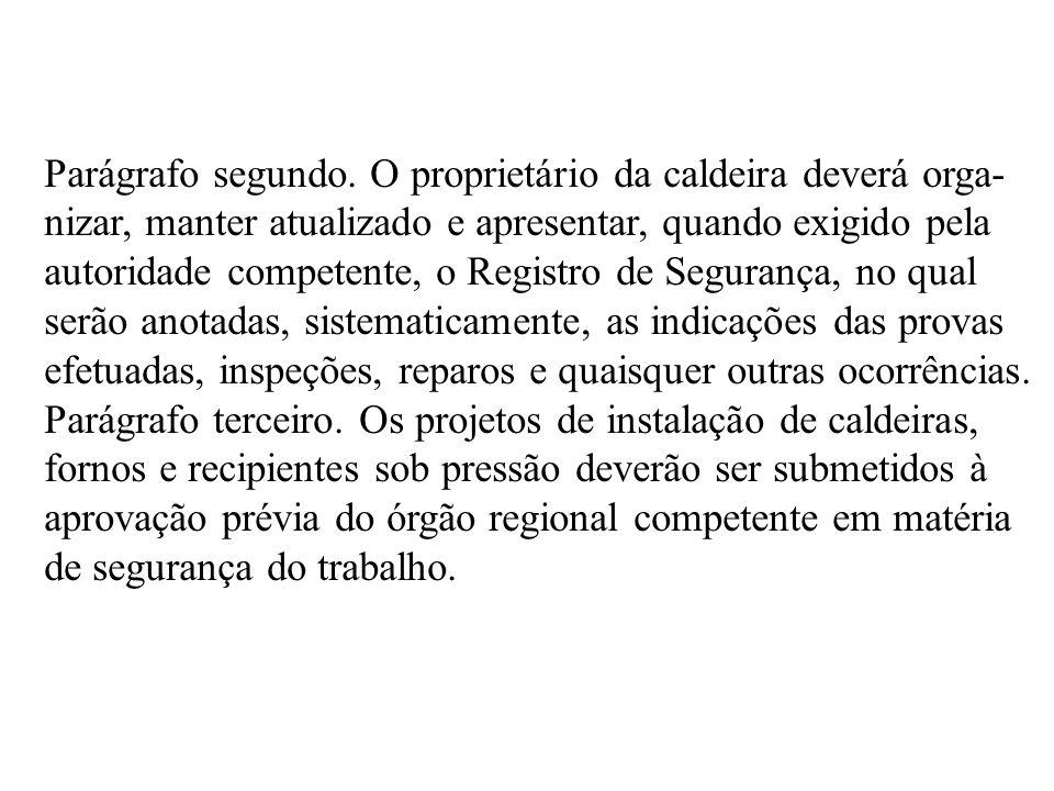 Parágrafo segundo. O proprietário da caldeira deverá orga- nizar, manter atualizado e apresentar, quando exigido pela autoridade competente, o Registr