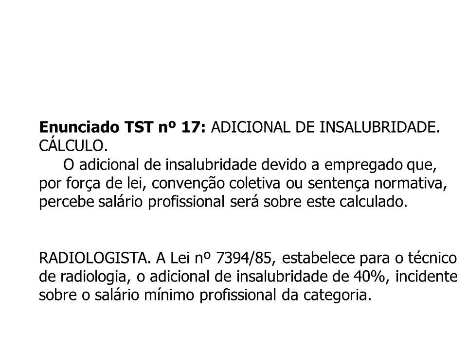Enunciado TST nº 17: ADICIONAL DE INSALUBRIDADE. CÁLCULO. O adicional de insalubridade devido a empregado que, por força de lei, convenção coletiva ou