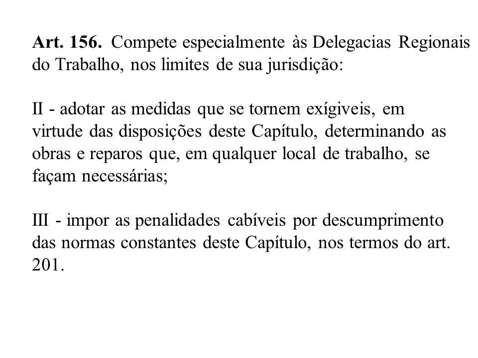 Art. 156. Compete especialmente às Delegacias Regionais do Trabalho, nos limites de sua jurisdição: II - adotar as medidas que se tornem exígiveis, em