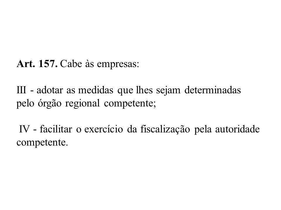 Art. 157. Cabe às empresas: III - adotar as medidas que lhes sejam determinadas pelo órgão regional competente; IV - facilitar o exercício da fiscaliz