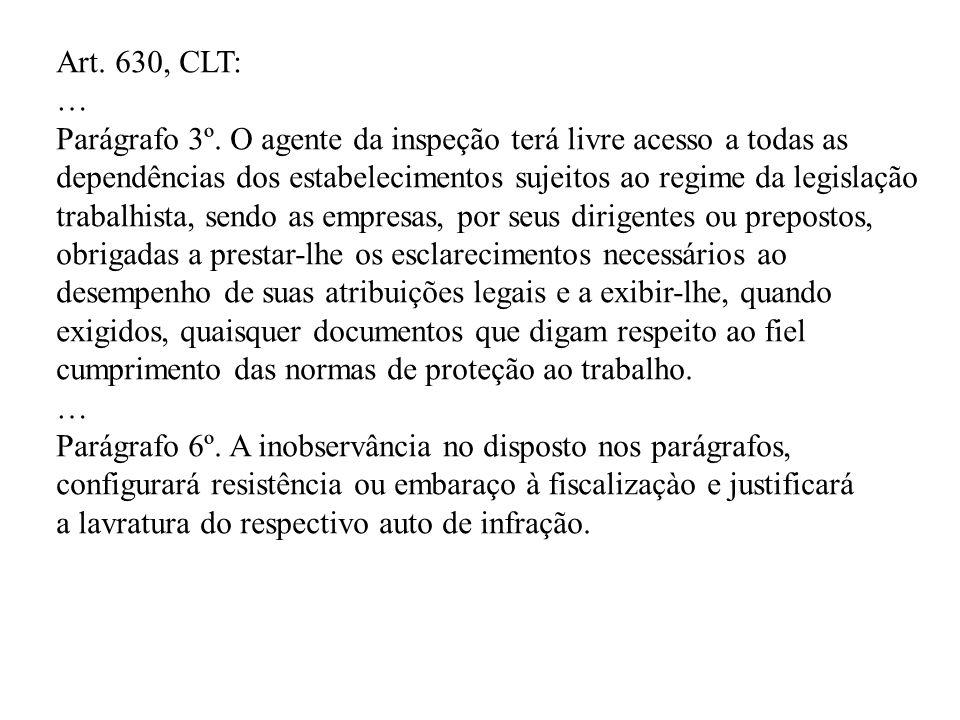 Art. 630, CLT: … Parágrafo 3º. O agente da inspeção terá livre acesso a todas as dependências dos estabelecimentos sujeitos ao regime da legislação tr