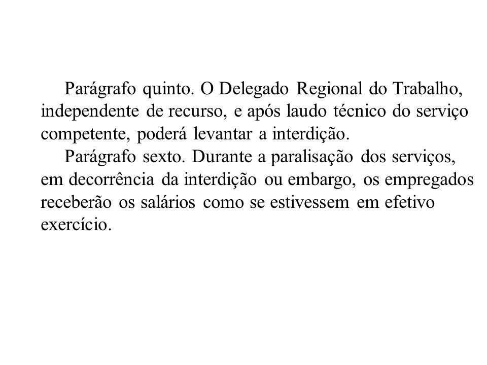 Parágrafo quinto. O Delegado Regional do Trabalho, independente de recurso, e após laudo técnico do serviço competente, poderá levantar a interdição.