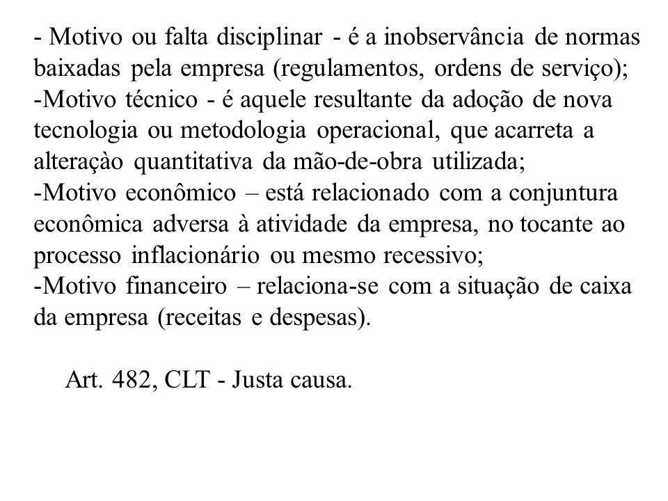 - Motivo ou falta disciplinar - é a inobservância de normas baixadas pela empresa (regulamentos, ordens de serviço); -Motivo técnico - é aquele result