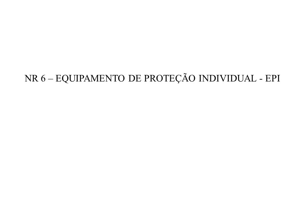 NR 6 – EQUIPAMENTO DE PROTEÇÃO INDIVIDUAL - EPI