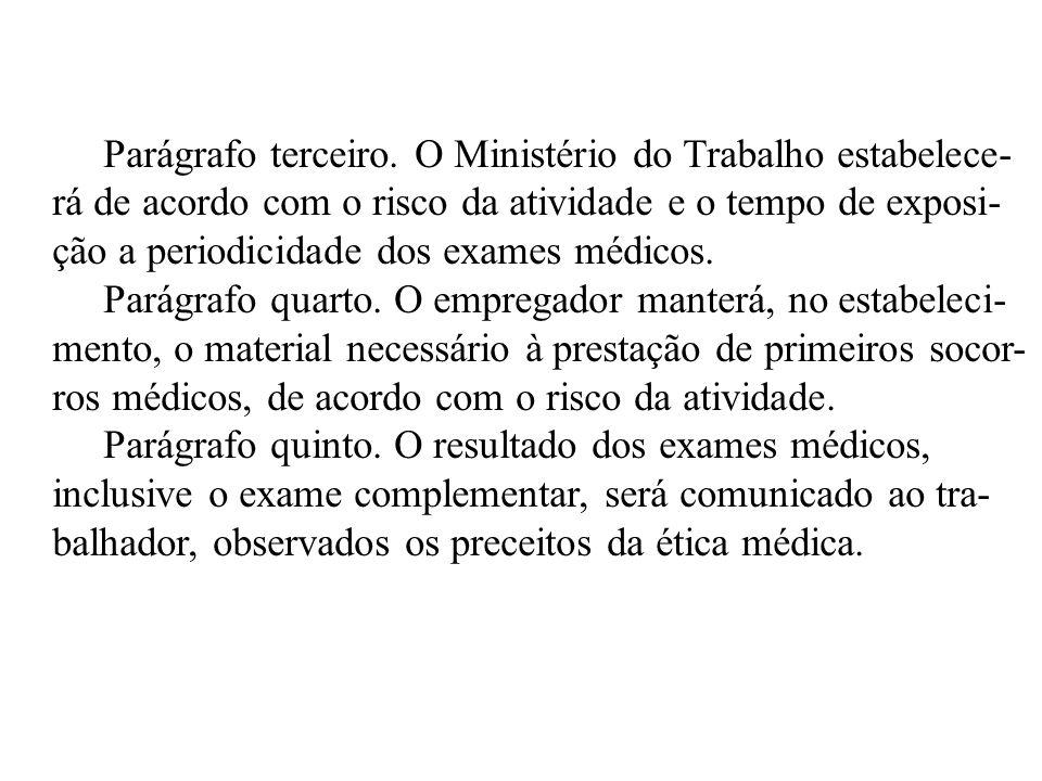Parágrafo terceiro. O Ministério do Trabalho estabelece- rá de acordo com o risco da atividade e o tempo de exposi- ção a periodicidade dos exames méd