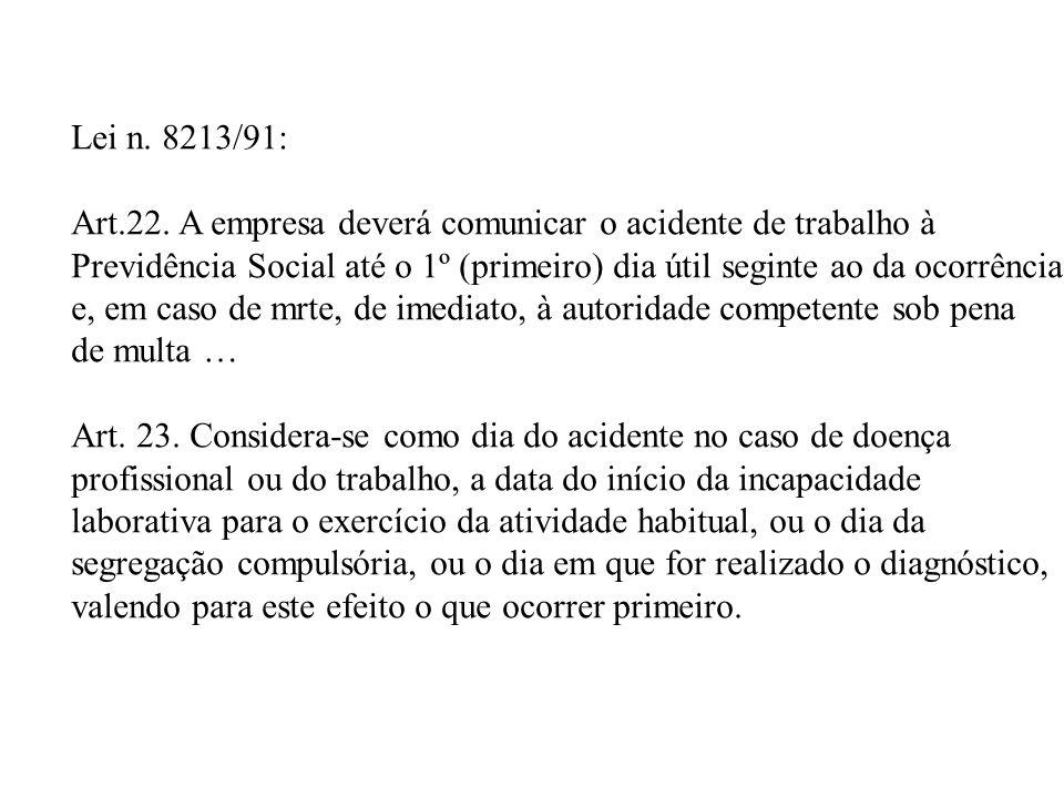 Lei n. 8213/91: Art.22. A empresa deverá comunicar o acidente de trabalho à Previdência Social até o 1º (primeiro) dia útil seginte ao da ocorrência e