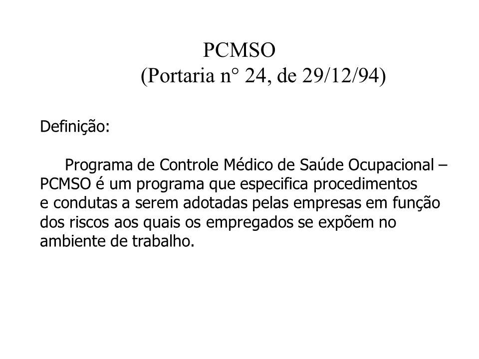 PCMSO (Portaria n° 24, de 29/12/94) Definição: Programa de Controle Médico de Saúde Ocupacional – PCMSO é um programa que especifica procedimentos e c
