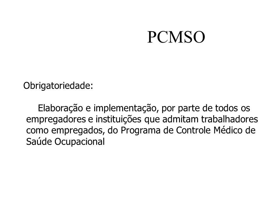 PCMSO Obrigatoriedade: Elaboração e implementação, por parte de todos os empregadores e instituições que admitam trabalhadores como empregados, do Pro