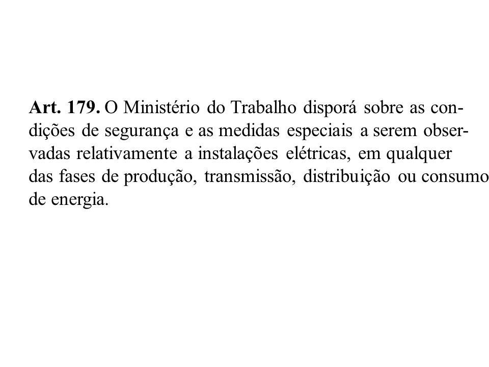 Art. 179. O Ministério do Trabalho disporá sobre as con- dições de segurança e as medidas especiais a serem obser- vadas relativamente a instalações e