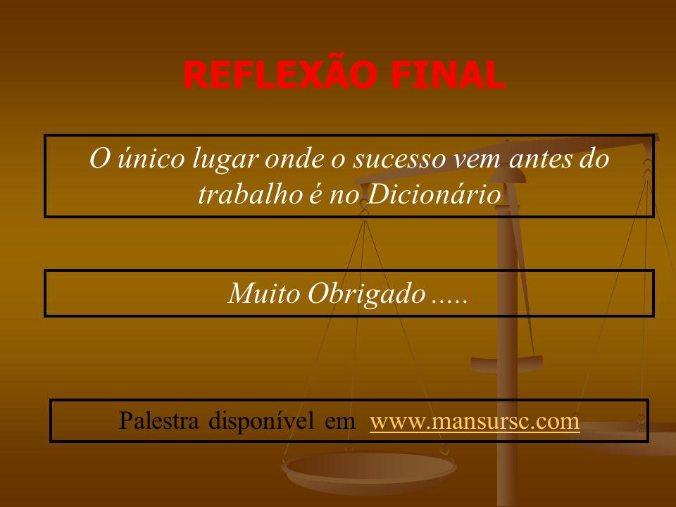 REFLEXÃO FINAL O único lugar onde o sucesso vem antes do trabalho é no Dicionário Muito Obrigado.....