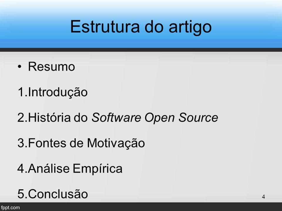 Estrutura do artigo Resumo 1.Introdução 2.História do Software Open Source 3.Fontes de Motivação 4.Análise Empírica 5.Conclusão 4