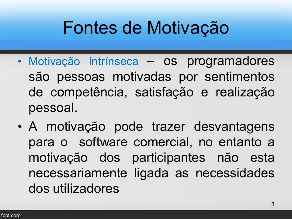 Fontes de Motivação Motivação Intrínseca – os programadores são pessoas motivadas por sentimentos de competência, satisfação e realização pessoal.