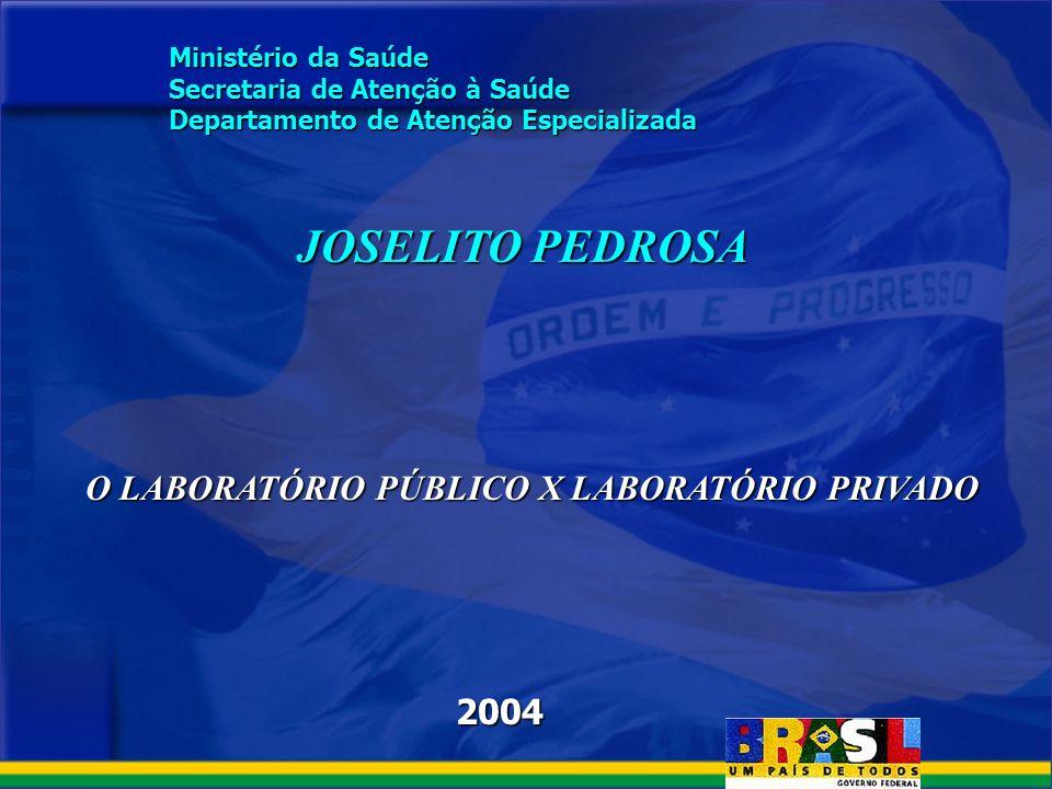 2004 Ministério da Saúde Secretaria de Atenção à Saúde Departamento de Atenção Especializada JOSELITO PEDROSA O LABORATÓRIO PÚBLICO X LABORATÓRIO PRIV