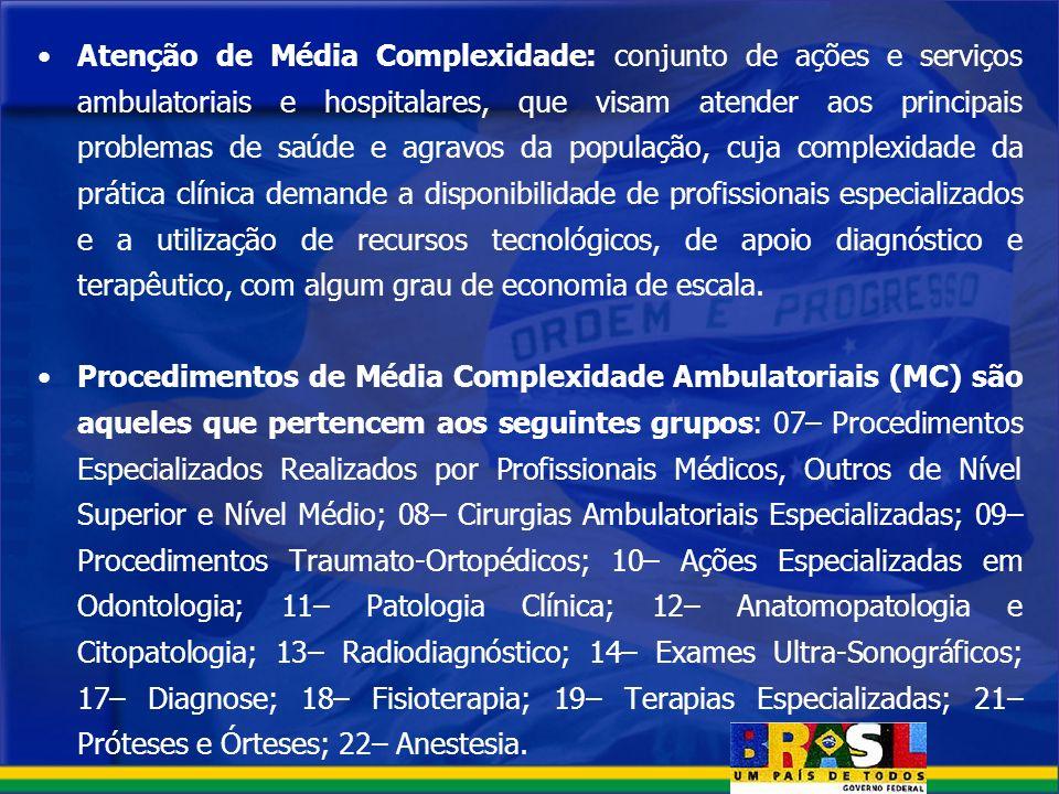 Atenção de Média Complexidade: conjunto de ações e serviços ambulatoriais e hospitalares, que visam atender aos principais problemas de saúde e agravo