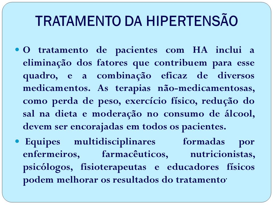 TRATAMENTO DA HIPERTENSÃO O tratamento de pacientes com HA inclui a eliminação dos fatores que contribuem para esse quadro, e a combinação eficaz de diversos medicamentos.