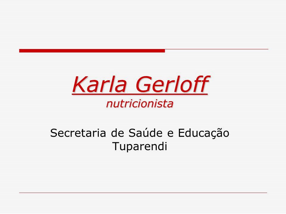 Karla Gerloff nutricionista Karla Gerloff nutricionista Secretaria de Saúde e Educação Tuparendi