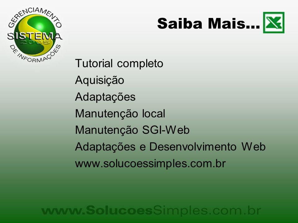 Saiba Mais... Tutorial completo Aquisição Adaptações Manutenção local Manutenção SGI-Web Adaptações e Desenvolvimento Web www.solucoessimples.com.br