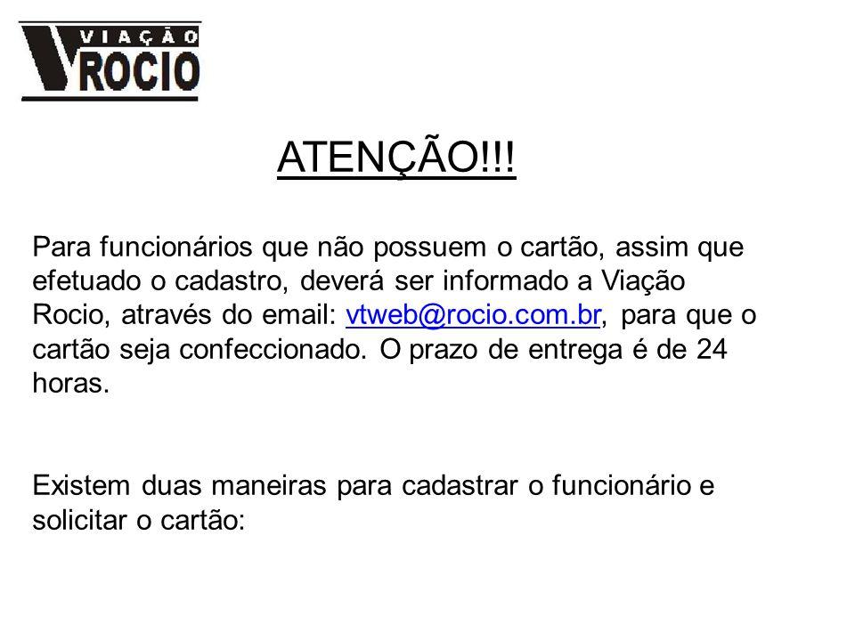 ATENÇÃO!!! Para funcionários que não possuem o cartão, assim que efetuado o cadastro, deverá ser informado a Viação Rocio, através do email: vtweb@roc