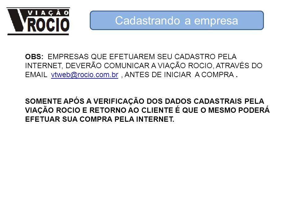 OBS: EMPRESAS QUE EFETUAREM SEU CADASTRO PELA INTERNET, DEVERÃO COMUNICAR A VIAÇÃO ROCIO, ATRAVÉS DO EMAIL vtweb@rocio.com.br, ANTES DE INICIAR A COMP