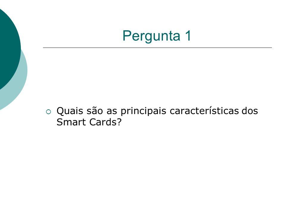 Pergunta 1 Quais são as principais características dos Smart Cards?